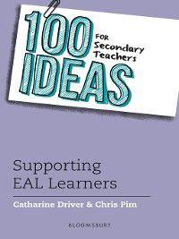 100 Ideas for Teachers: 100 Ideas for Secondary Teachers, Chris Pim, Catharine Driver