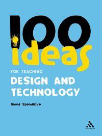 100 Ideas for Teaching Design and Technology, David Spendlove