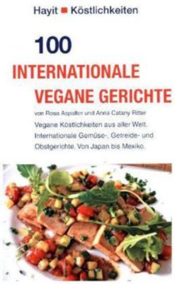 100 internationale vegane Gerichte, Rosa Aspalter, Anna Catany Ritter