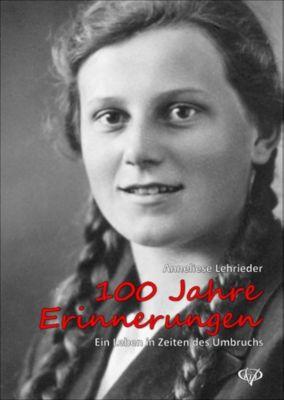 100 Jahre Erinnerungen - Anneliese Lehrieder |