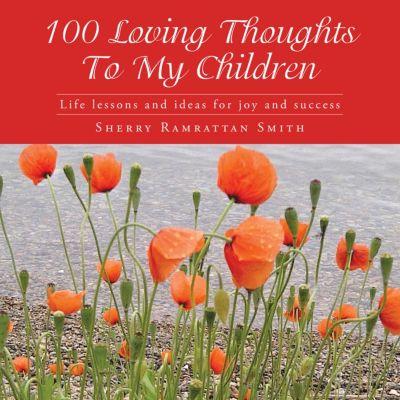 100 Loving Thoughts to My Children, Sherry Ramrattan Smith