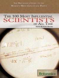 100 Most Influential Scientists of All Time, Britannica Educational Publishing