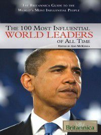 100 Most Influential World Leaders of All Time, Britannica Educational Publishing