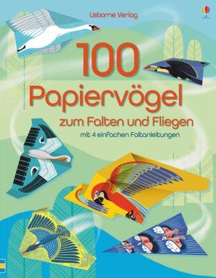 100 Papiervögel zum Falten und Fliegen mit 4 einfachen Faltanleitungen