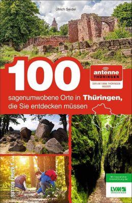 100 sagenumwobene Orte in Thüringen, die Sie entdecken müssen, Ulrich Seidel, NN Antenne Thüringen GmbH & Co. KG