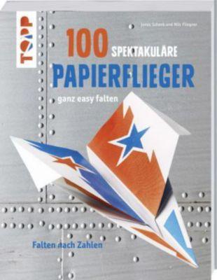 100 spektakuläre Papierflieger ganz easy falten, Jonas Schenk, Nils Fliegner