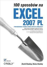 100 sposobów na Excel 2007 PL. Tworzenie funkcjonalnych arkuszy, Raina Hawley, David Hawley