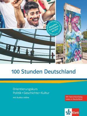 100 Stunden Deutschland - Orientierungskurs Kurs- und Übungsbuch mit Audios online, Ellen Butler, Ondrej Kotas, Martin Sturm, Barbara Sum, Nita Esther Wolf, Helga Würtz