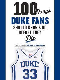 100 Things...Fans Should Know: 100 Things Duke Fans Should Know & Do Before They Die, Johnny Moore