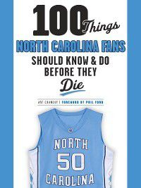 100 Things...Fans Should Know: 100 Things North Carolina Fans Should Know & Do Before They Die, Art Chansky