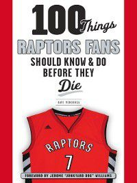 100 Things...Fans Should Know: 100 Things Raptors Fans Should Know & Do Before They Die, Dave Mendonca