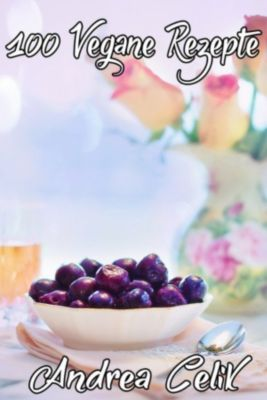 100 Vegane Rezepte, Andrea Celik