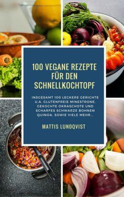 100 Vegane Rezepte für den Schnellkochtopf, Mattis Lundqvist
