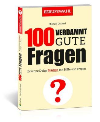 100 Verdammt gute Fragen - BERUFSWAHL - Michael Draksal |