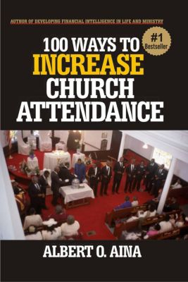 100 Ways To Increase Church Attendance, Albert O. Aina