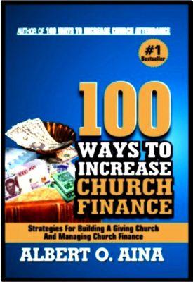 100 Ways To Increase Church Finance, Albert O. Aina