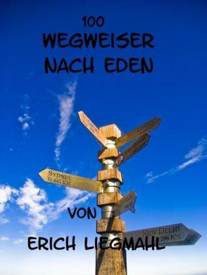 100 Wegweiser nach Eden, Erich Liegmahl