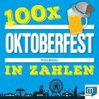 100 x - Oktoberfest in Zahlen - Peter Woeckel |