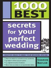 1000 Best: 1000 Best Secrets for Your Perfect Wedding, Sharon Naylor