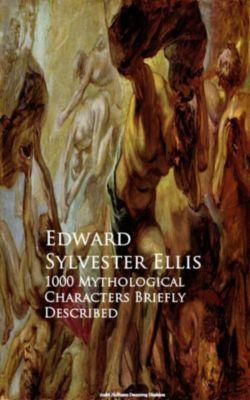 1000 Mythological Characters Briefly Described, Edward Sylvester Ellis