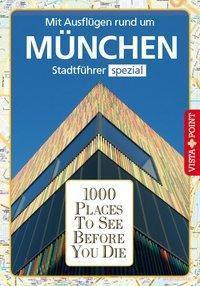 1000 Places To See Before You Die - Mit Ausflügen rund um München -  pdf epub