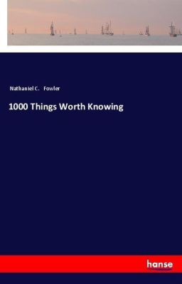 1000 Things Worth Knowing, Nathaniel C. Fowler
