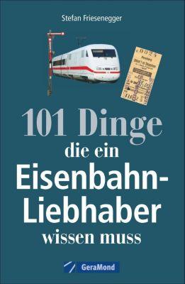 101 Dinge, die ein Eisenbahn-Liebhaber wissen muss - Stefan Friesenegger pdf epub