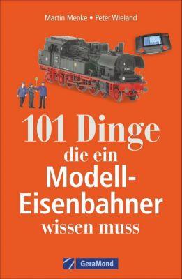 101 Dinge, die ein Modell-Eisenbahner wissen muss, Peter Wieland, Martin Menke