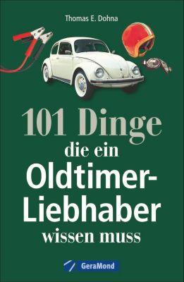 101 Dinge, die ein Oldtimer-Liebhaber wissen muss - Thomas E. Dohna pdf epub