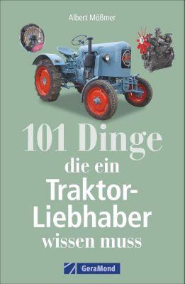 101 Dinge, die ein Traktor-Liebhaber wissen muss, Albert Mössmer