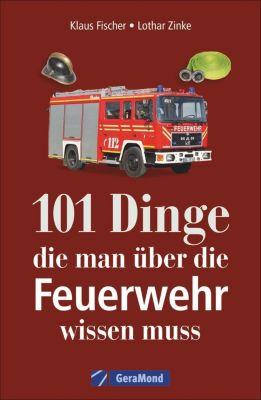 101 Dinge, die man über die Feuerwehr wissen muss, Klaus Fischer, Lothar Zinke