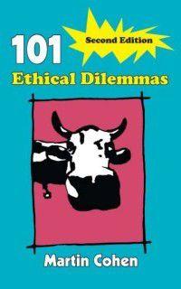 101 Ethical Dilemmas, Martin Cohen