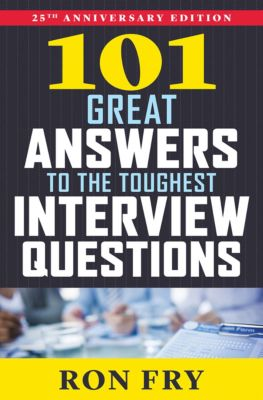 101 Great Answers to the Toughest Interview Questions, Ron Fry