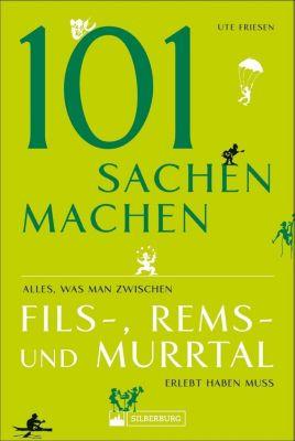 101 Sachen machen - Alles, was man zwischen Fils-, Rems- und Murrtal erlebt haben muss - Ute Friesen  