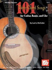 101 Three-Chord Songs for Guitar, Banjo, and Uke, Larry McCabe
