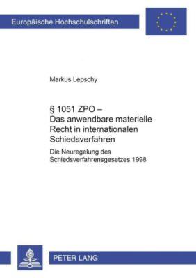 § 1051 ZPO - Das anwendbare materielle Recht in internationalen Schiedsverfahren, Markus Lepschy