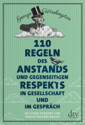 110 Regeln des Anstands und gegenseitigen Respekts in Gesellschaft und im Gespräch, George Washington