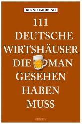 111 Deutsche Wirtshäuser, die man gesehen haben muss, Bernd Imgrund