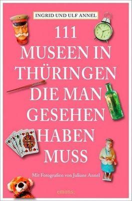 111 Museen in Thüringen, die man gesehen haben muss -  pdf epub