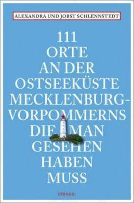 111 Orte an der Ostseeküste Mecklenburg-Vorpommerns, die man gesehen haben muss, Alexandra Schlennstedt, Jobst Schlennstedt