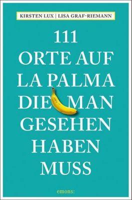 111 Orte auf La Palma, die man gesehen haben muss, Kirsten Lux, Lisa Graf-Riemann
