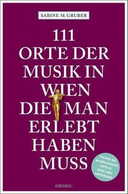 111 Orte der Musik in Wien, die man erlebt haben muss, Sabine M. Gruber