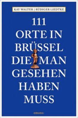 111 Orte in Brüssel, die man gesehen haben muss, Kay Walter, Rüdiger Liedtke