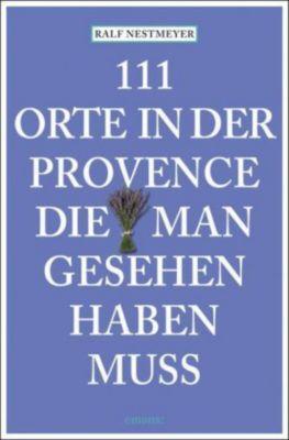 111 Orte in der Provence, die man gesehen haben muss - Ralf Nestmeyer |