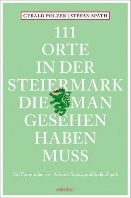 111 Orte in der Steiermark, die man gesehen haben muss, Gerald Polzer, Stefan Spath