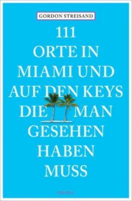 111 Orte in Miami und auf den Keys, die man gesehen haben muss, Gordon Streisand