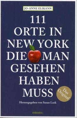 111 Orte in New York, die man gesehen haben muss - Jo-Anne Elikann |