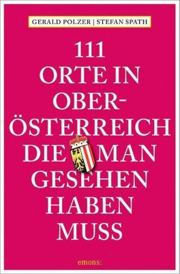111 Orte in Oberösterreich, die man gesehen haben muss, Gerald Polzer, Stefan Spath