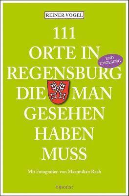 111 Orte in Regensburg, die man gesehen haben muss - Reiner Vogel pdf epub