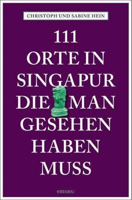 111 Orte in Singapur, die man gesehen haben muss, Christoph Hein, Sabine Hein